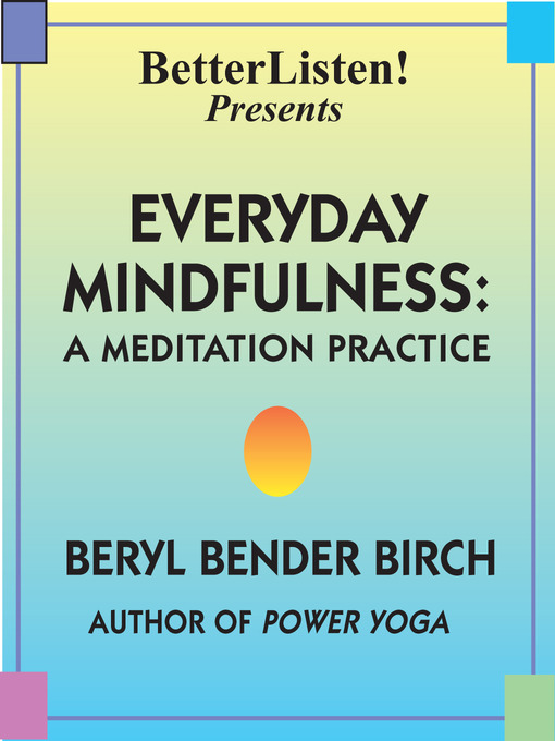 Title details for Everyday Mindfulness - Lecture and Guided Meditation by Beryl Bender Birch - Available