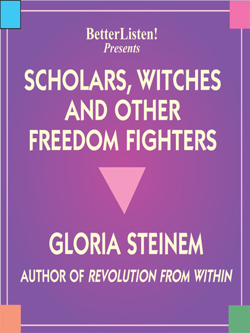 Title details for Scholars, Witches and Other Freedom Fighters by Gloria Steinem - Available