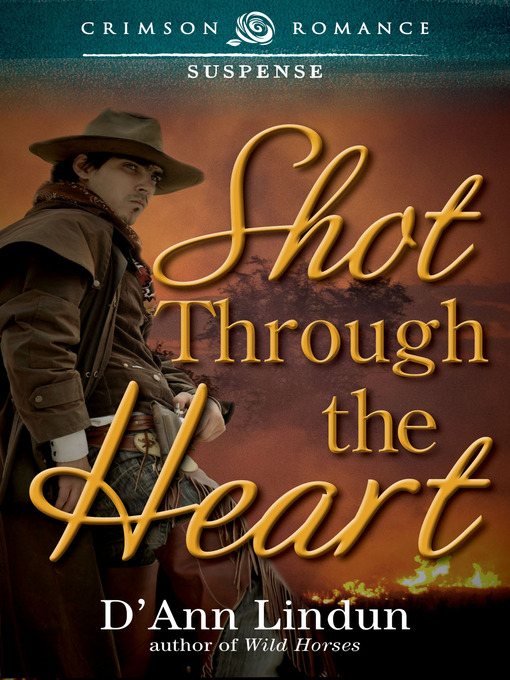 Title details for Shot Through the Heart by D'Ann Lindun - Available