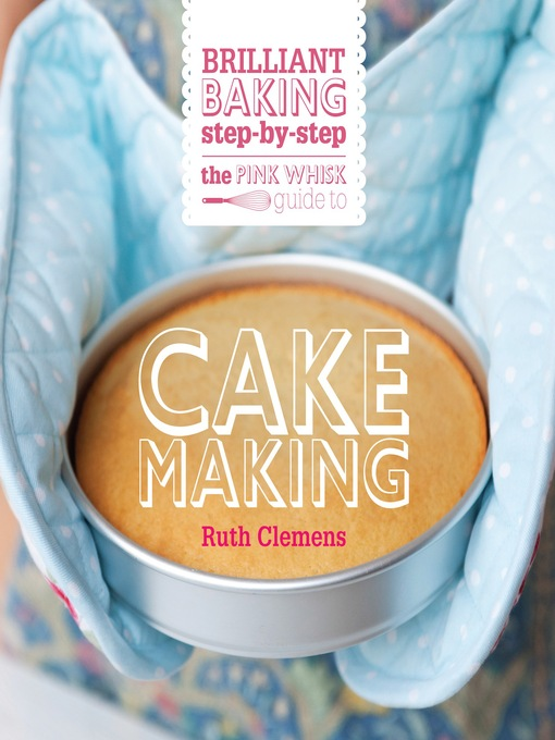 Title details for The Pink Whisk Brilliant Baking Step-by-Step Cake Making by Ruth Clemens - Available