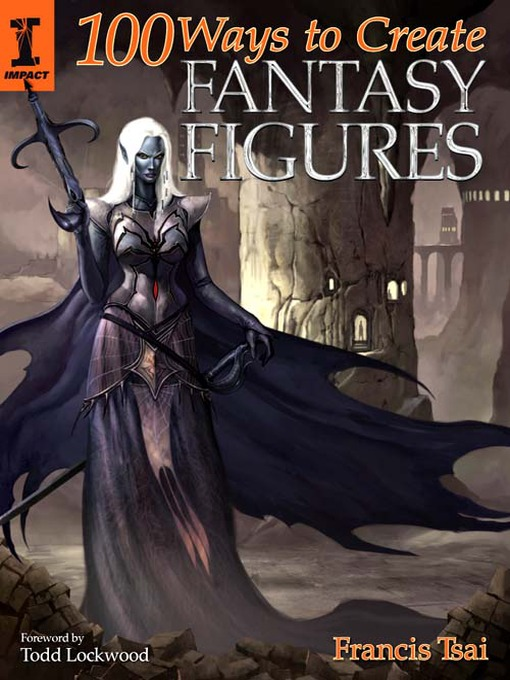 Title details for 100 Ways To Create Fantasy Figures by Francis Tsai - Available