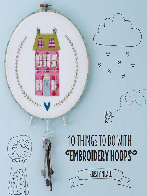 Title details for 10 Things to do with Embroidery Hoops by Kirsty Neale - Available