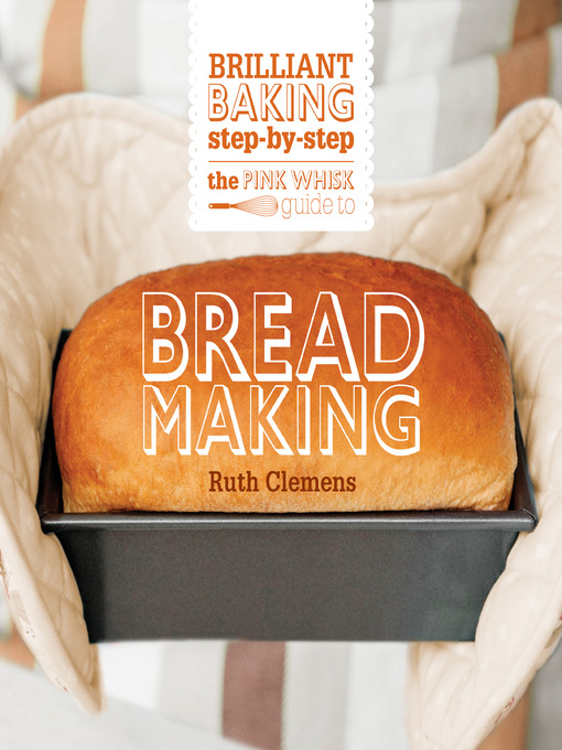 Title details for The Pink Whisk Guide to Bread Making by Ruth Clemens - Wait list