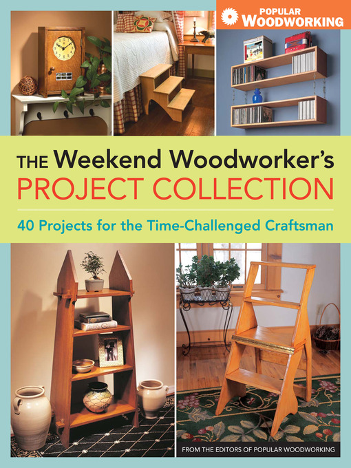 Title details for Weekend Woodworker's Project Collection, The by Editors of Popular Woodworking - Wait list