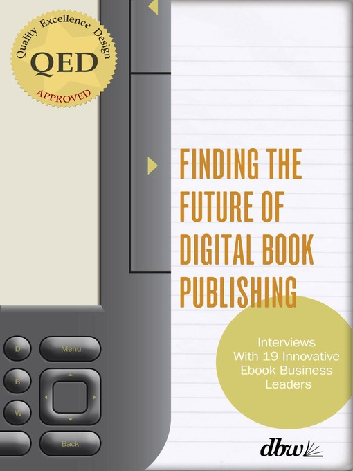 Finding the Future of Digital Book Publishing Interviews With 19 Innovative Ebook Business Leaders