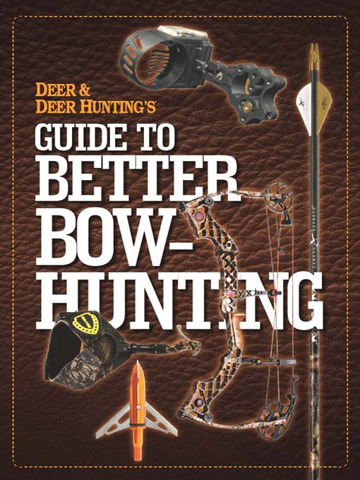 Title details for Deer & Deer Hunting's Guide to Better Bow-Hunting by Deer & Deer Hunting - Available