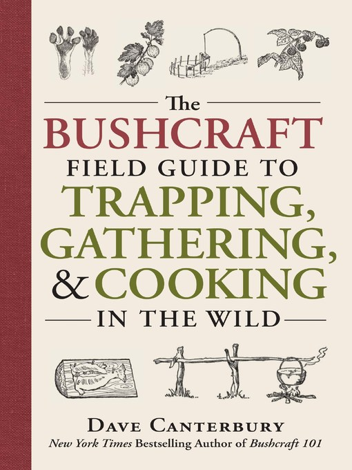 Title details for The Bushcraft Field Guide to Trapping, Gathering, and Cooking in the Wild by Dave Canterbury - Available