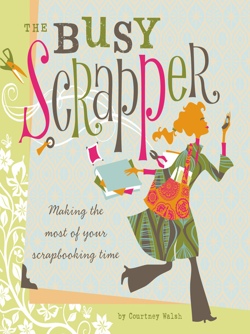 Title details for The Busy Scrapper by Courtney Walsh - Available