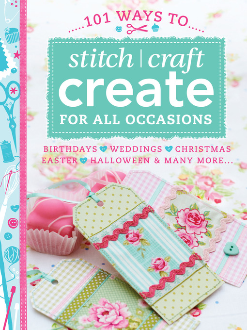 Title details for 101 Ways to Stitch Craft Create for All Occasions by Various Contributors - Available