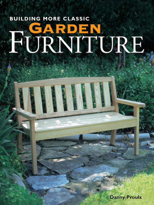 Title details for Building More Classic Garden Furniture by Danny Proulx - Available