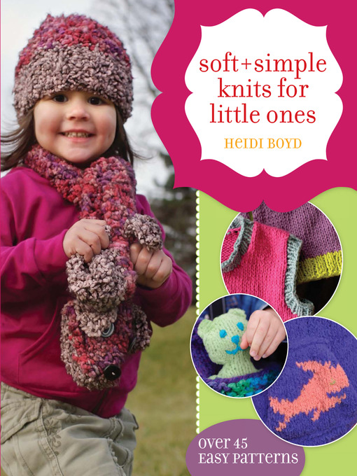 Title details for Soft + Simple Knits For Little Ones by Heidi Boyd - Available