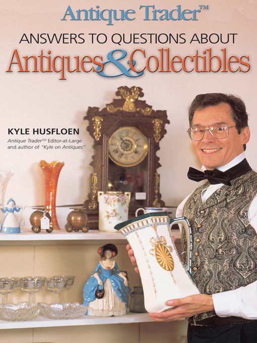 Title details for Antique Trader Answers To Questions About Antiques & Collectibles by Kyle Husfloen - Wait list