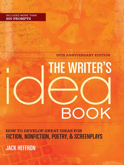 Title details for The Writer's Idea Book 10th Anniversary Edition by Jack Heffron - Wait list