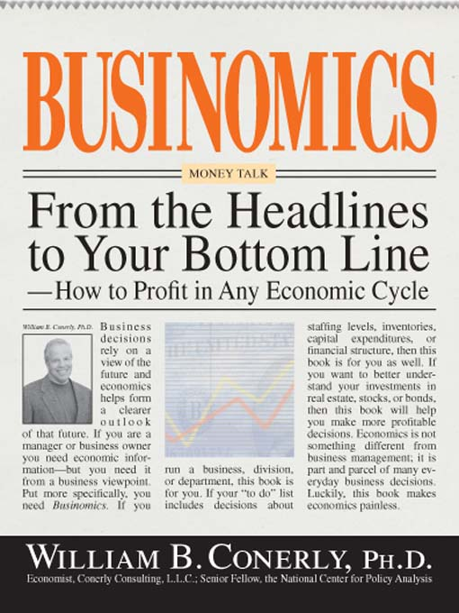 Businomics From The Headlines To Your Bottom Line: How to Profit in Any Economic Cycle
