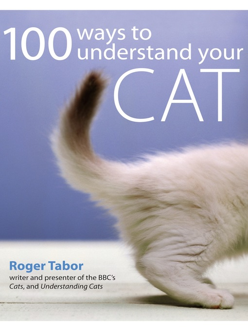 Title details for 100 Ways to Understand your Cat by Roger Tabor - Available