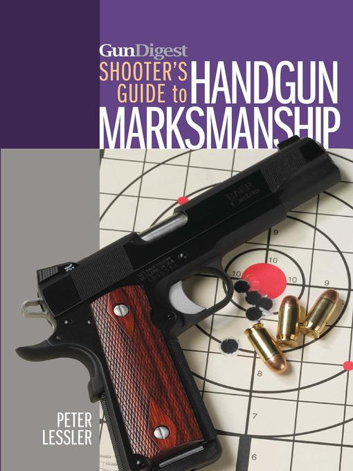 Title details for Gun Digest Shooter's Guide to Handgun Marksmanship by Peter Lessler - Wait list