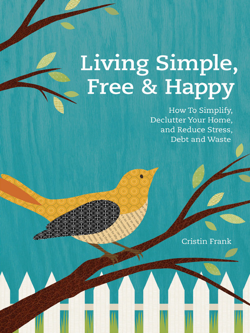 Title details for Living Simple, Free & Happy by Cristin Frank - Available