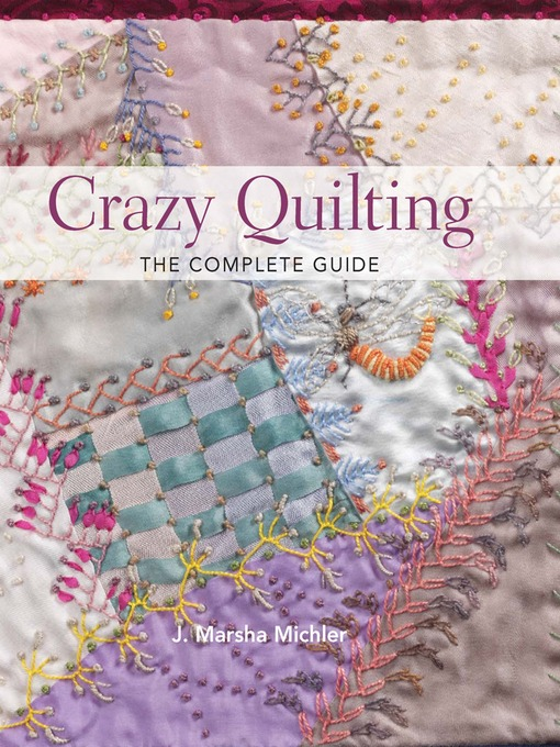 Title details for Crazy Quilting--The Complete Guide by J. Marsha Michler - Available