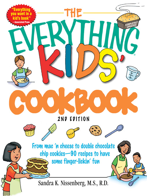 The Everything Kids' Cookbook From Mac 'N Cheese to Double Chocolate Chip Cookies - 90 Recipes to Have Some Finger-Lickin' Fun by Sandra K Nissenberg (eBook - Overdrive)