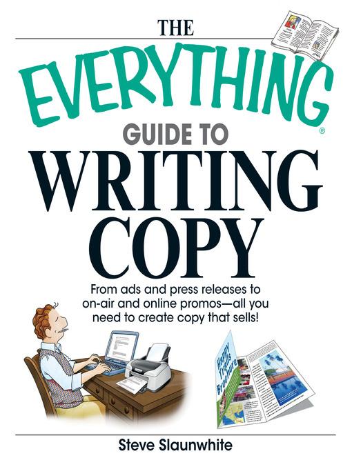 The everything guide to writing copy [electronic resource] : From ads and press release to on-air and online promos—all you need to create copy that sells.