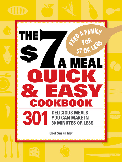 Title details for The $7 a Meal Quick and Easy Cookbook by Chef Susan Irby - Wait list