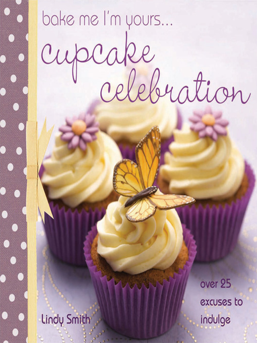Title details for Bake Me I'm Yours...Cupcake Celebration by Lindy Smith - Available