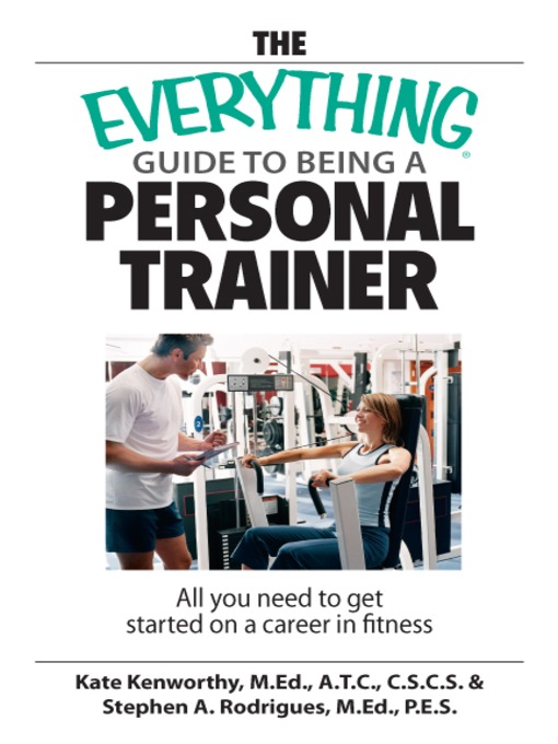 Title details for The Everything Guide To Being A Personal Trainer by Kate Kenworthy - Available