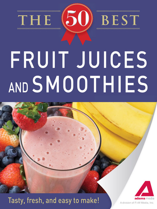 Title details for 50 Best Fruit Juices and Smoothies by Adams Media - Available