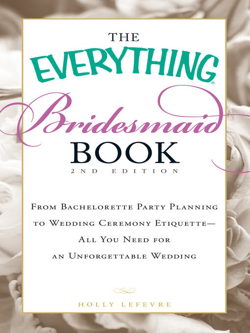 Title details for The Everything Bridesmaid Book by Holly Lefevre - Available