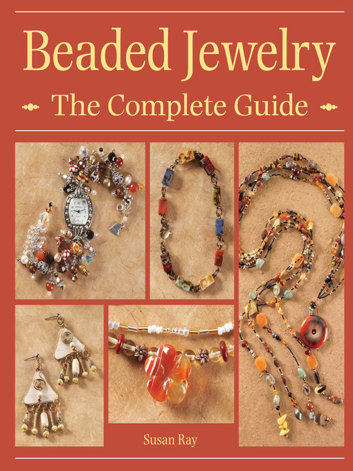 Title details for Beaded Jewelry The Complete Guide by Susan Ray - Available