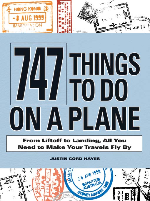 Title details for 747 Things to Do on a Plane by Justin Cord Hayes - Available