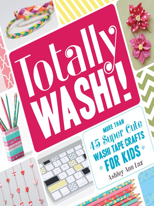 Title details for Totally Washi! by Ashley Ann Laz - Available