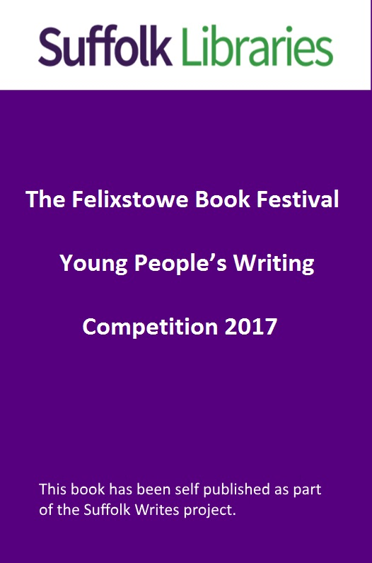 Title details for The Felixstowe Book Festival Young People's Writing Competition 2017 by 2017 Young People's Writing Competition - Available