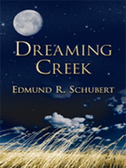 Title details for Dreaming Creek by Edmund Schubert - Wait list