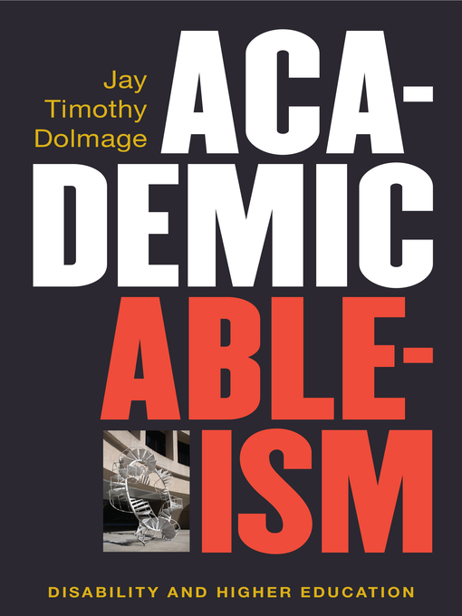 Title details for Academic Ableism by Jay T Dolmage - Available