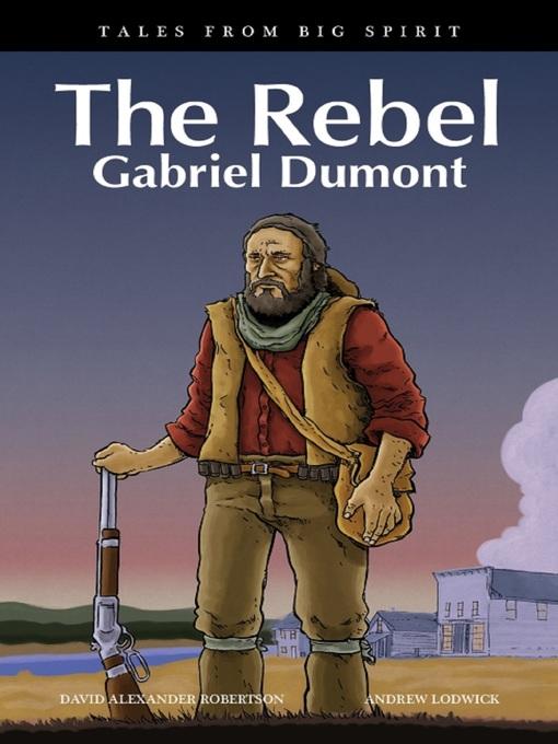 The Rebel Gabriel Dumont by David A. Robertson