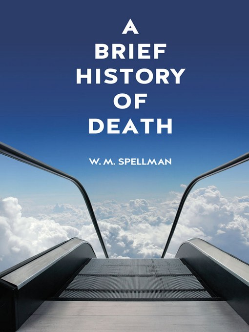 Title details for A Brief History of Death by W. M. Spellman - Available