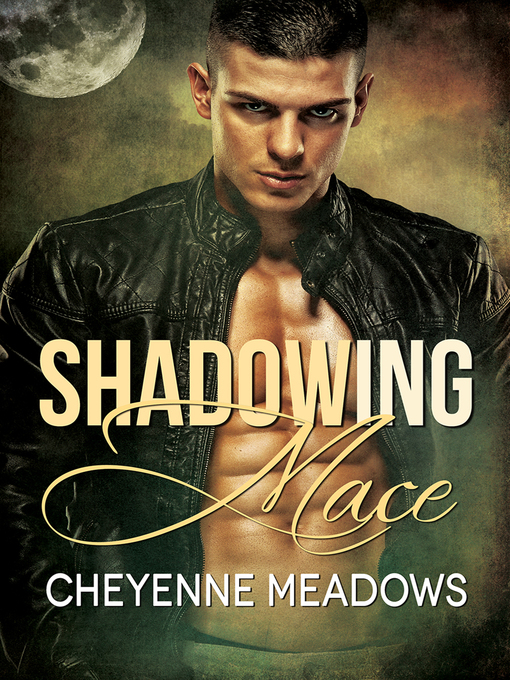 Title details for Shadowing Mace by Cheyenne Meadows - Available