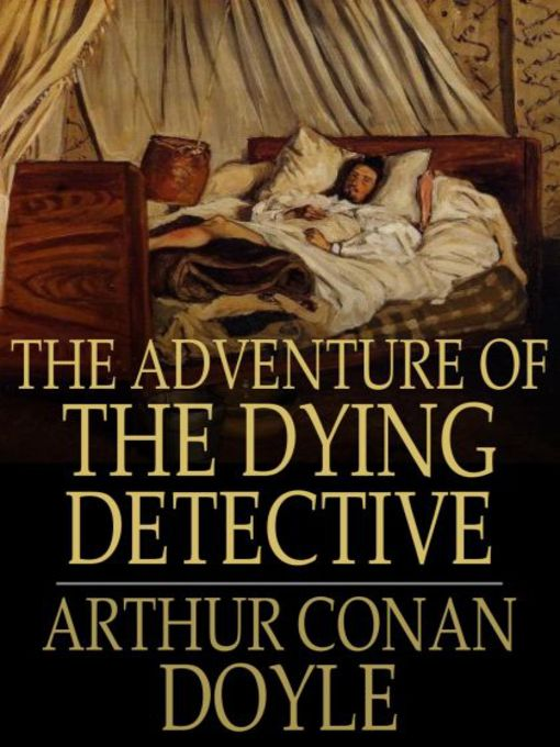 Title details for The Adventure of the Dying Detective by Sir Arthur Conan Doyle - Available