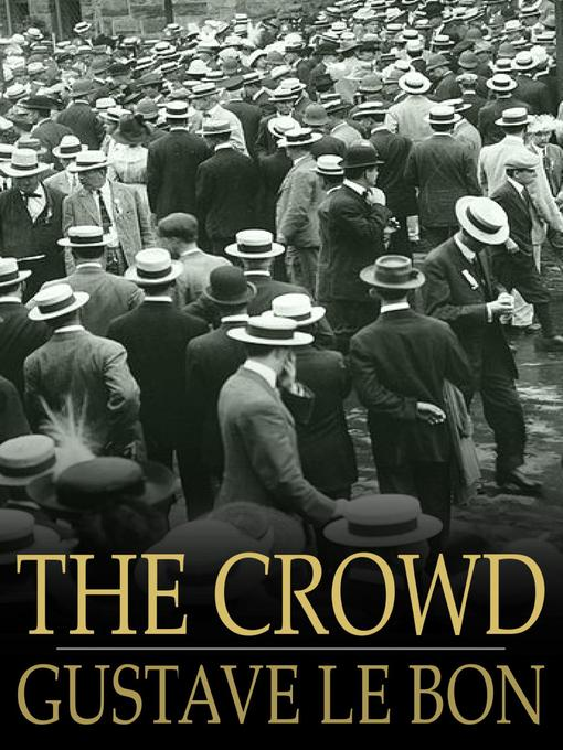 a discussion of le bons view of crowds View your post below revision:le bons theories on the crowd le bon developed his theory on crowds in france during the 1890's.