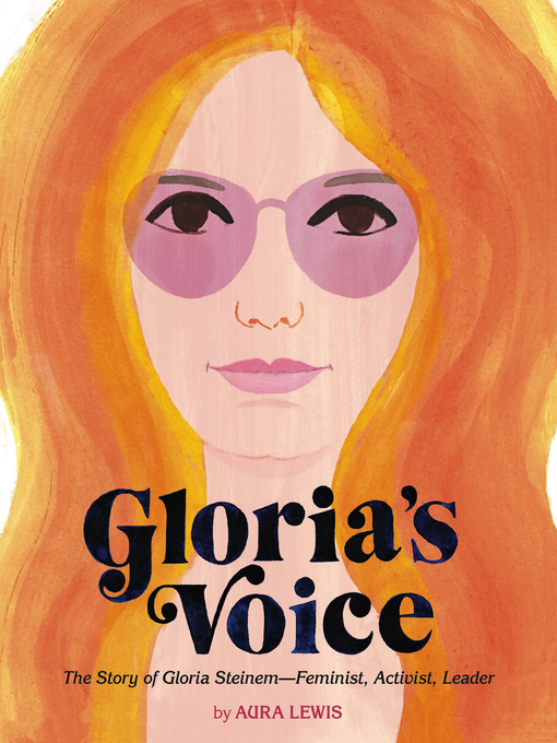 Glorias voice : the story of Gloria Steinem -- feminist, activist, leader