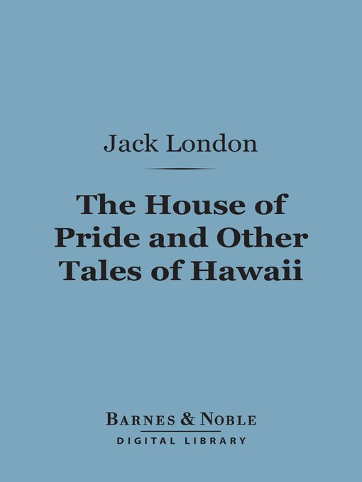 Title details for The House of Pride and Other Tales of Hawaii by Jack London - Available