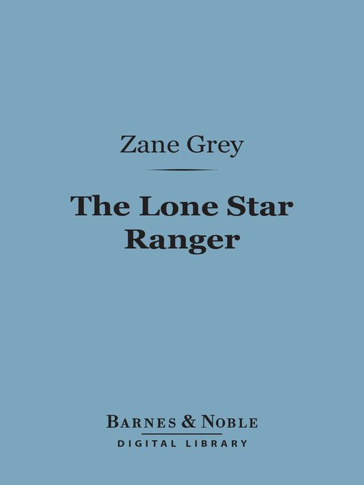 Title details for The Lone Star Ranger by Zane Grey - Wait list