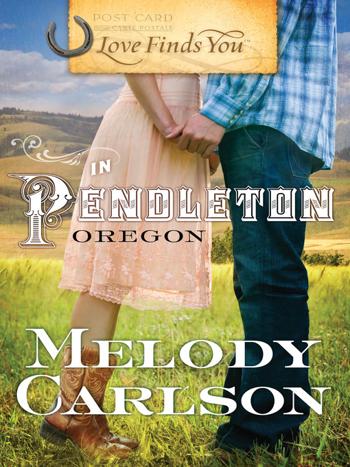 Title details for Love Finds You in Pendleton, Oregon by Melody Carlson - Available