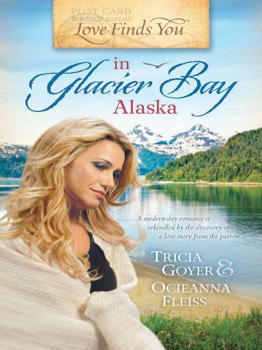 Title details for Love Finds You in Glacier Bay, Alaska by Tricia Goyer - Available