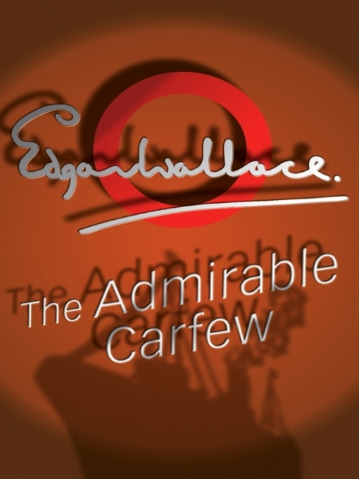 Title details for The Admirable Carfew by Edgar Wallace - Available