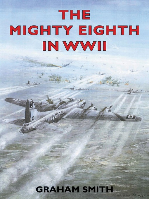 Title details for The Mighty Eighth in WWII by Graham Smith - Available