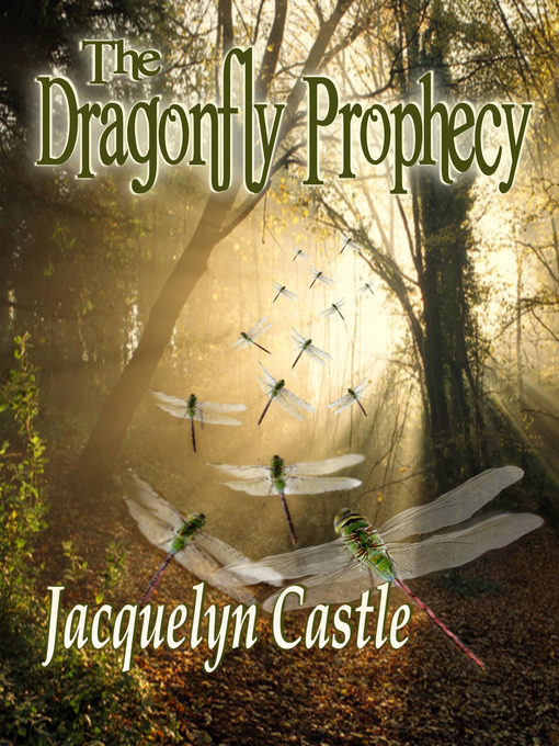 Title details for The Dragonfly Prophecy by Jacquelyn Castle - Available