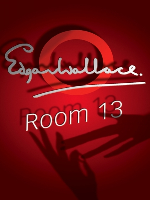 Title details for Room 13 by Edgar Wallace - Available