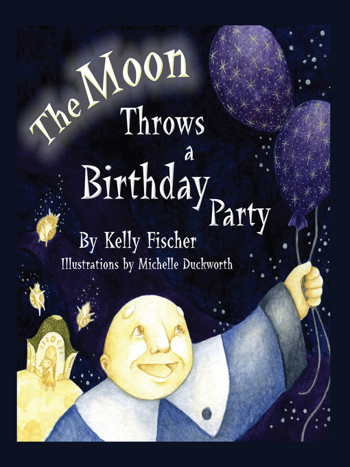 Title details for The Moon Throws a Birthday Party by Kelly T. Fischer - Available